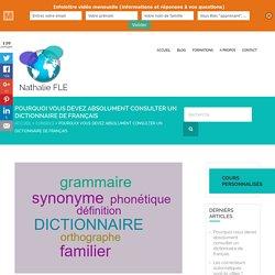 Pourquoi vous devez absolument consulter un dictionnaire de français