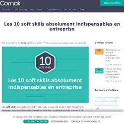 Les 10 soft skills absolument indispensables en entreprise
