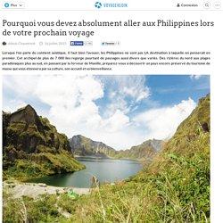 Pourquoi vous devez absolument aller aux Philippines lors de votre prochain voyage