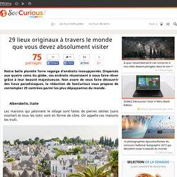 29 lieux originaux à travers le monde que vous devez absolument visiter