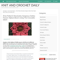 [Free Pattern] Absolutely Gorgeous Dahlia Flower Afghan Block Using The Crocodile Stitch - Knit And Crochet Daily
