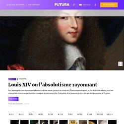 Louis XIV ou l'absolutisme rayonnant