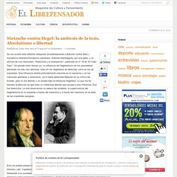 Nietzsche contra Hegel: la antítesis de la tesis. Absolutismo o libertad