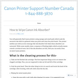 How to Wipe Canon Ink Absorber? – Canon Printer Support Number Canada 1-844-888-3870