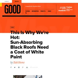 This Is Why We're Hot: Sun-Absorbing Black Roofs Need a Coat of White Paint - Cities