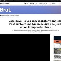 José Bové : «Les 56% d'abstentionnistes c'est surtout une façon de dire : ce jeu là on ne le supporte plus»