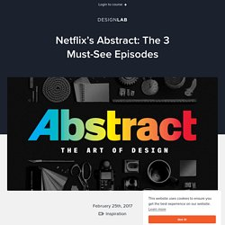 Netflix's Abstract: The 3 Must-See Episodes