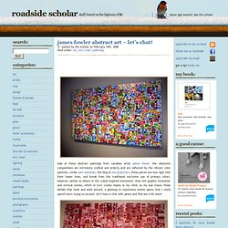 james fowler abstract art – let's chat! on roadside scholar