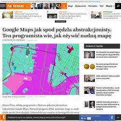 Google Maps jak spod pędzla abstrakcjonisty. Ten programista wie, jak ożywić nudną mapę