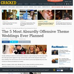 The 5 Most Absurdly Offensive Theme Weddings Ever Planned