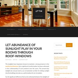 LET ABUNDANCE OF SUNLIGHT PLAY IN YOUR ROOMS THROUGH ROOF-WINDOWS