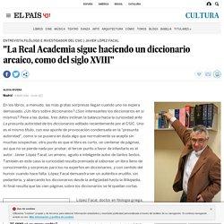 """""""La Real Academia sigue haciendo un diccionario arcaico, como del siglo XVIII"""""""