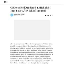Opt to Blend Academic Enrichment Into Your After-School Program