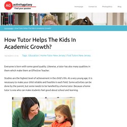 How Tutor Helps The Kids In Academic Growth?