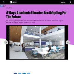 4 Ways Academic Libraries Are Adapting For The Future