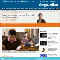 Academic publishers make Murdoch look like a socialist | George Monbiot