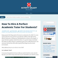 How To Hire A Perfect Academic Tutor For Students?