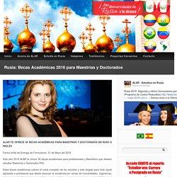 Rusia: Becas Académicas 2016 para Maestrías y Doctorados