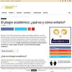 El plagio académico: ¿qué es y cómo evitarlo? - Educación 2.0