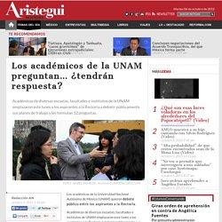 Los académicos de la UNAM preguntan... ¿tendrán respuesta?