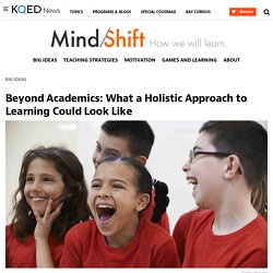 Beyond Academics: What a Holistic Approach to Learning Could Look Like