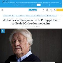 «Putains académiques» : le Pr Philippe Even radié de l'Ordre des médecins - Le Parisien