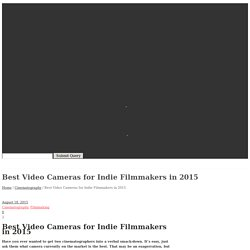 Indie Film Academy – Best Video Cameras for Indie Filmmakers in 2015