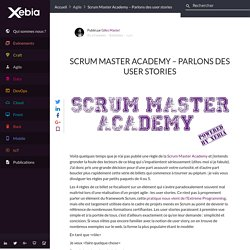 Scrum Master Academy – Parlons des user stories