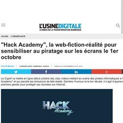"""""""Hack Academy"""", la web-fiction-réalité pour sensibiliser au piratage sur les écrans le 1er octobre"""