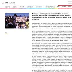 Pambazuka: Crise Migratoire, Accaparement Des Ressources Naturelles Et D'insécurité Dans Les Frontières: Quelles Réponses Citoyennes Pour L'Afrique Forum Social Sénégalais - Forum Social Sénégalais - AfricAvenir International