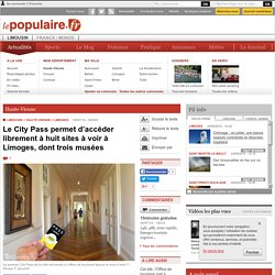 Le City Pass permet d'accéder librement à huit sites à voir à Limoges, dont trois musées