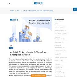 AI & ML To Accelerate & Transform Enterprise Growth