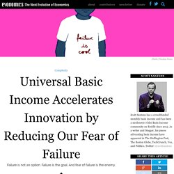 Universal Basic Income Accelerates Innovation by Reducing Our Fear of Failure