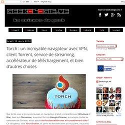 Torch : un navigateur avec VPN, client Torrent, service de streaming, accélérateur de téléchargement, etc...