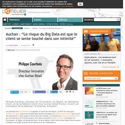 """Auchan : """"Le risque du Big Data est que le client se sente touché dans son intimité"""""""