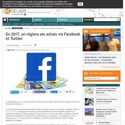 En 2017, on réglera ses achats via Facebook et Twitter
