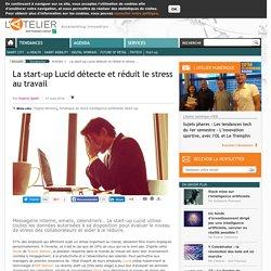 La start-up Lucid détecte et réduit le stress au travail