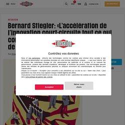 (2) Bernard Stiegler: «L'accélération de l'innovation court-circuite tout ce qui contribue à l'élaboration delacivilisation»