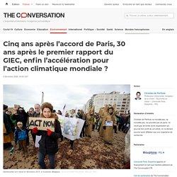 Cinq ans après l'accord de Paris, 30 ans après le premier rapport du GIEC, enfin l'accélération pour l'action climatique mondiale?