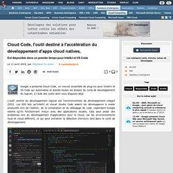 Cloud Code, l'outil destiné à l'accélération du développement d'apps cloud natives, est disponible dans un premier temps pour IntelliJ et VS Code
