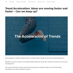Trend Acceleration: Ideas are moving faster and faster – Can we keep up?