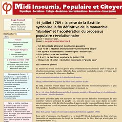 """14 juillet 1789 : la prise de la Bastille symbolise la fin définitive de la monarchie """"absolue"""" et l'accélération du processus populaire révolutionnaire"""