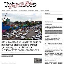#11 / La crise de mobilité dans la métropole émergente de Yangon (Myanmar), accélératrice d'inégalités socio-spatiales ? : Urbanités