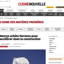 Imerys achète Kerneos pour accélérer dans la construction - L'Usine des Matières premières