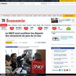 La SNCF veut accélérer les départs des cheminots de plus de 55 ans