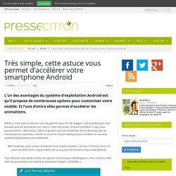 Cette astuce vous permet d'accélérer votre smartphone Android