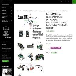 BerryIMU - An accelerometer, gyroscope, magnetometer and barometric/altitude sensor - ozzmaker.com