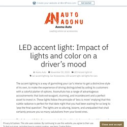 LED accent light: Impact of lights and color on a driver's mood – Aoonu Auto