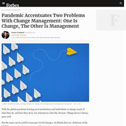 Pandemic Accentuates Two Problems With Change Management: One Is Change, The Other Is Management