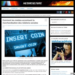- Comment les médias accentuent la marchandisation des relations sociales